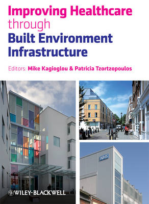 Improving Healthcare through Built Environment Infrastructure (Hardback)