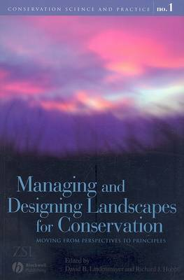 Managing and Designing Landscapes for Conservation: Moving from Perspectives to Principles - Conservation Science and Practice (Paperback)