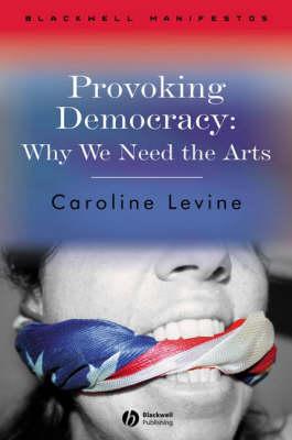 Provoking Democracy: Why We Need the Arts - Blackwell Manifestos (Hardback)