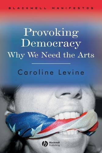 Provoking Democracy: Why We Need the Arts - Wiley-Blackwell Manifestos (Paperback)