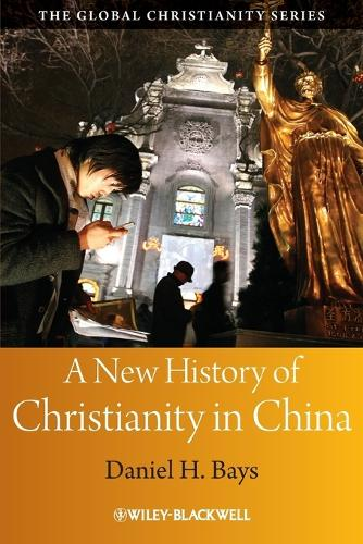 A New History of Christianity in China - Wiley Blackwell Guides to Global Christianity (Paperback)