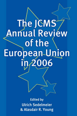 The JCMS Annual Review of the European Union in 2006 - Journal of Common Market Studies (Paperback)