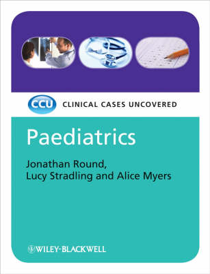 Paediatrics: Clinical Cases Uncovered - Clinical Cases (Paperback)