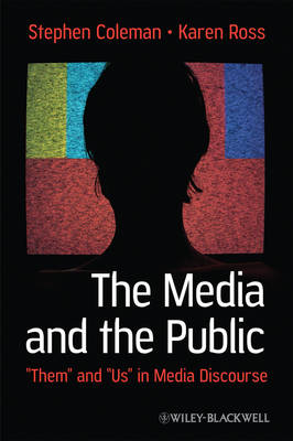 """The Media and The Public: """"Them"""" and """"Us"""" in Media Discourse - Communication in the Public Interest (Hardback)"""
