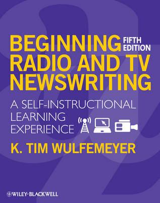 Beginning Radio and TV Newswriting: A Self-Instructional Learning Experience (Paperback)