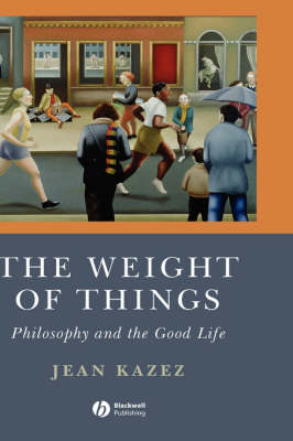 The Weight of Things - Philosophy and the Good Life (Hardback)