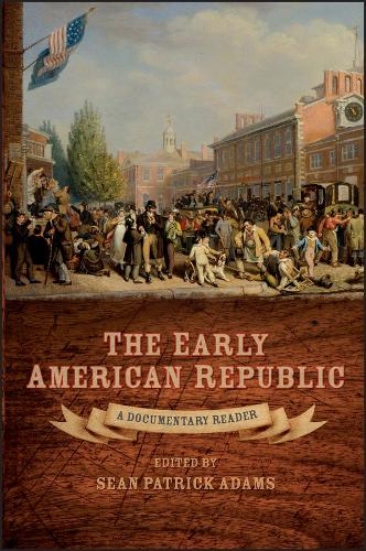 The Early American Republic: A Documentary Reader - Uncovering the Past: Documentary Readers in American History (Hardback)