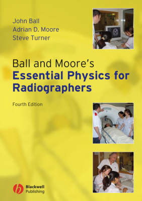 Ball and Moore's Essential Physics for Radiographers (Paperback)