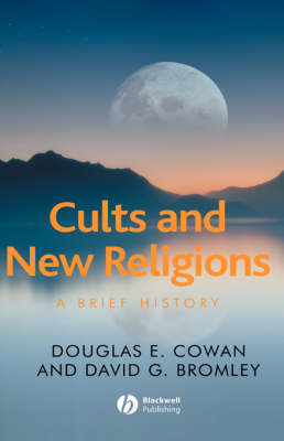 Cults and New Religions: A Brief History - Blackwell Brief Histories of Religion (Hardback)