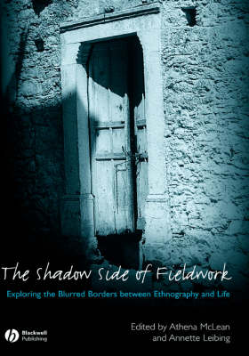 The Shadow Side of Fieldwork: Exploring the Blurred Borders between Ethnography and Life (Hardback)