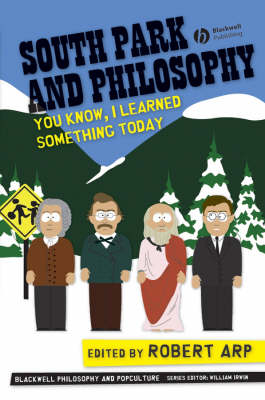 South Park and Philosophy: You Know, I Learned Something Today - The Blackwell Philosophy and Pop Culture Series (Paperback)