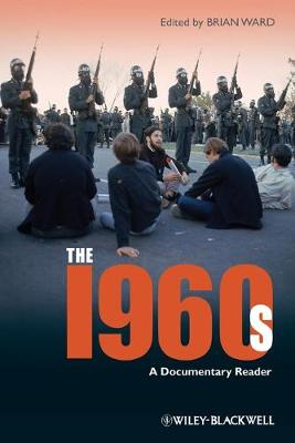 The 1960s: A Documentary Reader - Uncovering the Past: Documentary Readers in American History (Paperback)