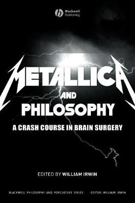Metallica and Philosophy - The Blackwell Philosophy and Pop Culture Series (Paperback)