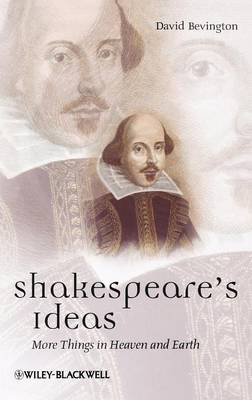 Shakespeare's Ideas: More Things in Heaven and Earth - Blackwell Great Minds (Hardback)