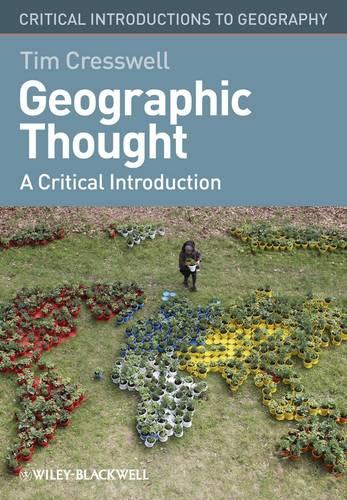 Geographic Thought: A Critical Introduction - Critical Introductions to Geography (Paperback)
