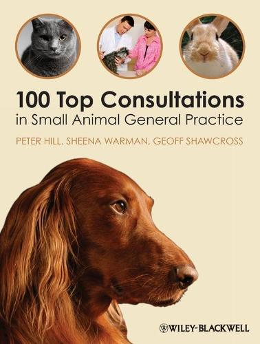 100 Top Consultations in Small Animal General Practice - 100 Top Consultations (Paperback)