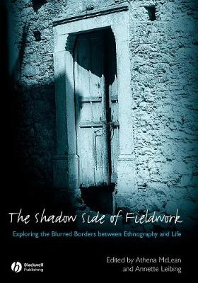 The Shadow Side of Fieldwork: Exploring the Blurred Borders between Ethnography and Life (Paperback)