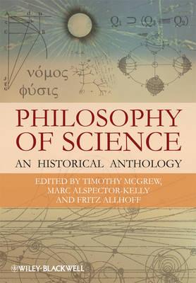 Philosophy of Science: An Historical Anthology - Blackwell Philosophy Anthologies (Hardback)