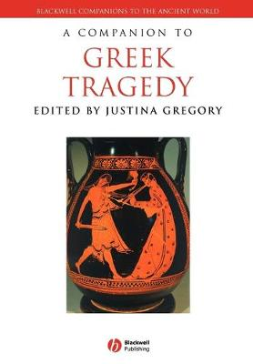 A Companion to Greek Tragedy - Blackwell Companions to the Ancient World (Paperback)