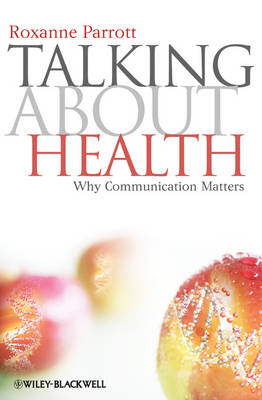 Talking about Health: Why Communication Matters - Communication in the Public Interest (Paperback)