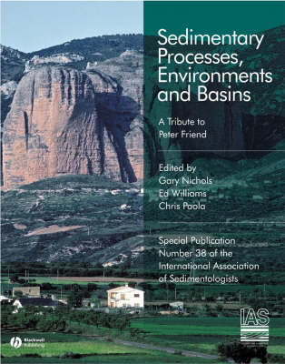 Sedimentary Processes, Environments and Basins: A Tribute to Peter Friend - International Association of Sedimentologists Series (Paperback)