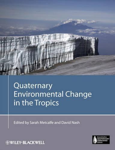 Quaternary Environmental Change in the Tropics - Blackwell Quaternary Geoscience Series (Paperback)