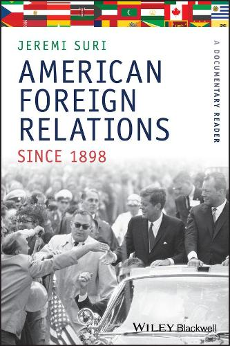 American Foreign Relations Since 1898: A Documentary Reader - Uncovering the Past: Documentary Readers in American History (Paperback)