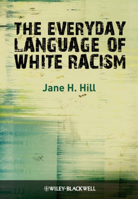 The Everyday Language of White Racism - Wiley Blackwell Studies in Discourse and Culture (Hardback)