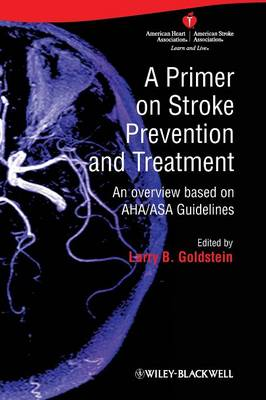 A Primer on Stroke Prevention and Treatment: An Overview Based on AHA/ASA Guidelines (Hardback)
