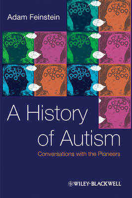A History of Autism: Conversations with the Pioneers (Paperback)