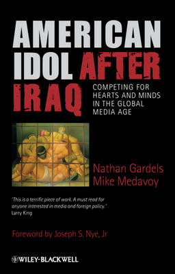 American Idol After Iraq: Competing for Hearts and Minds in the Global Media Age (Hardback)