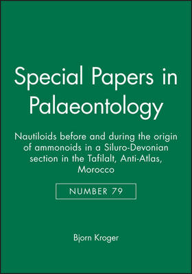 Special Papers in Palaeontology: Nautiloids Before and During the Origin of Ammonoids in a Siluro-devonian Section in the Tafilalt, Anti-atlas, Morocco - Special Papers in Palaeontology 79 (Paperback)