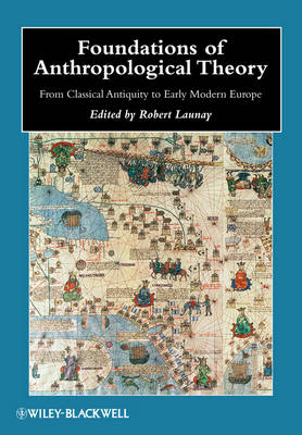 Foundations of Anthropological Theory: from Classical Antiquity to Early Modern Europe - Wiley Blackwell Anthologies in Social and Cultural Anthropology (Hardback)