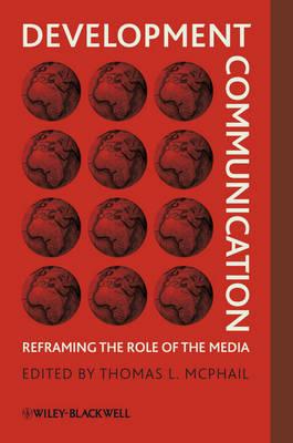 Development Communication - Reframing the Role of the Media (Hardback)