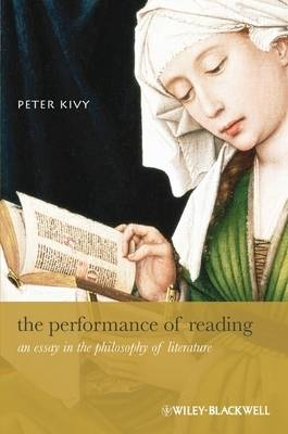 The Performance of Reading: An Essay in the Philosophy of Literature - New Directions in Aesthetics (Paperback)