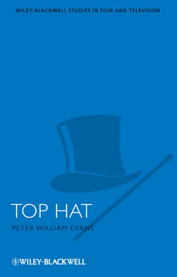 Top Hat - Wiley-Blackwell Series in Film and Television (Hardback)