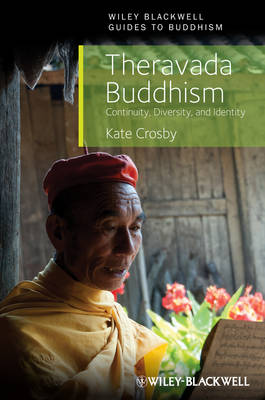 Theravada Buddhism: Continuity, Diversity, and Identity - Wiley-Blackwell Guides to Buddhism (Hardback)