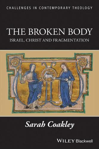 The Broken Body: Israel, Christ and Fragmentation - Challenges in Contemporary Theology (Hardback)