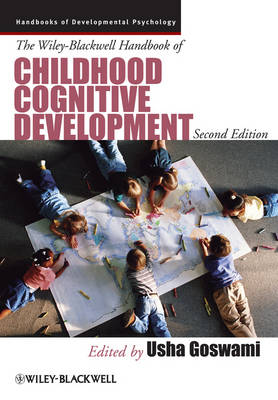 The Wiley-Blackwell Handbook of Childhood Cognitive Development - Wiley Blackwell Handbooks of Developmental Psychology (Hardback)