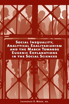 Social Inequality, Analytical Egalitarianism, and the March Towards Eugenic Explanations in the Social Sciences - AJES - Studies in Economic Reform and Social Justice (Hardback)