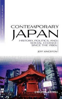 Contemporary Japan: History, Politics and Social Change Since the 1980s - Blackwell History of the Contemporary World (Hardback)