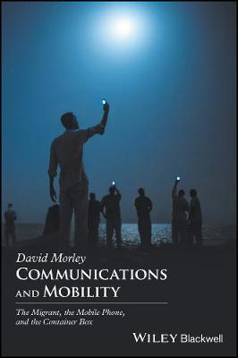 Communications and Mobility: The Migrant, the Mobile Phone, and the Container Box (Hardback)