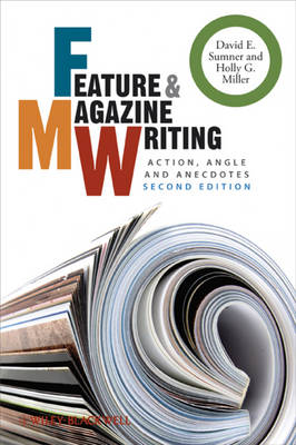 Feature and Magazine Writing: Action, Angle and Anecdotes (Paperback)
