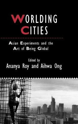 Worlding Cities: Asian Experiments and the Art of Being Global - Studies in Urban and Social Change (Hardback)