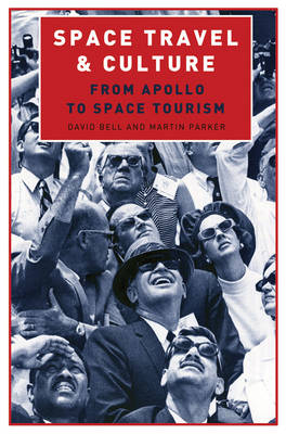 The Sociological Review Monographs 57/1: Space Travel and Culture: From Apollo to Space Tourism - The Sociological Review Monographs (Paperback)