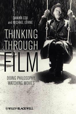 Thinking Through Film: Doing Philosophy, Watching Movies (Hardback)