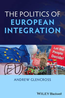 Politics of European Integration: Political Union or a House Divided? (Hardback)