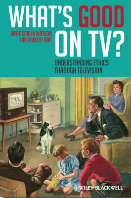 What's Good on TV?: Understanding Ethics Through Television (Hardback)