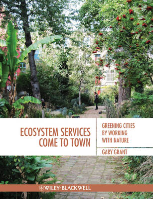 Ecosystem Services Come To Town: Greening Cities by Working with Nature (Paperback)