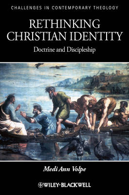 Rethinking Christian Identity: Doctrine and Discipleship - Challenges in Contemporary Theology (Hardback)